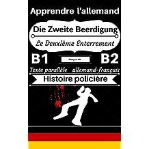 [Apprendre l'allemand — Histoire policière] Die Zweite Beerdigung — Le Deuxième Enterrement: Texte parallèle (allemand — français) B1/B2 (Histoires Bilingues Allemand- Français) (French Edition)
