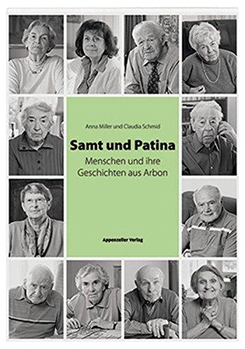Samt und Patina: Menschen und ihre Geschichten aus Arbon Taschenbuch – 1. Oktober 2013 Anna Miller Claudia Schmid Appenzeller 3858826677