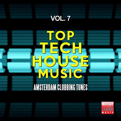Top Tech House Music, Vol. 7 (Amsterdam Clubbing Tunes)