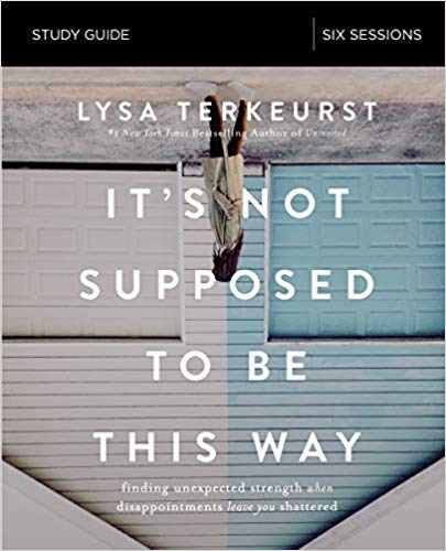 ([By Lysa TerKeurst] It's Not Supposed to Be This Way Study Guide: Finding Unexpected Strength When Disappointments Leave You Shattered [Paperback] Best selling book for-|Christian Bible Study Guides)