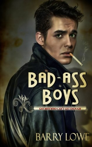 Bad-Ass Boys: Gay Men Who Can't Get Enough PDF
