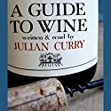 A Guide to Wine Hörbuch von Julian Curry Gesprochen von: Julian Curry