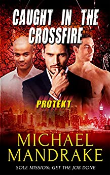 Caught in the Crossfire (PROTEKT Book 3) by [Mandrake, Michael]