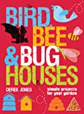 Bird, Bee and Bug Houses, Derek Jones, 186108644X