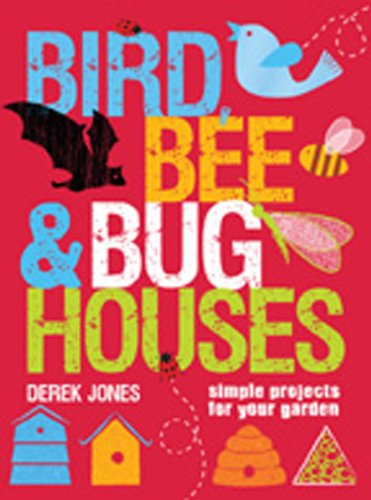 Bird, Bee  Bug Houses: Simple Projects for Your Garden