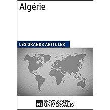 Algérie (Les Grands Articles d'Universalis): Géographie, économie, histoire et politique (French Edition)