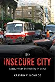 img - for The Insecure City: Space, Power, and Mobility in Beirut book / textbook / text book