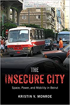 Book The Insecure City: Space, Power, and Mobility in Beirut