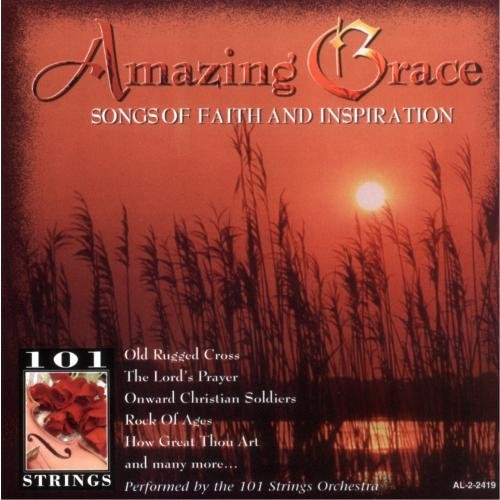 101 Strings Orchestra - Amazing Grace Songs of Faith and Inspiration - Zortam Music