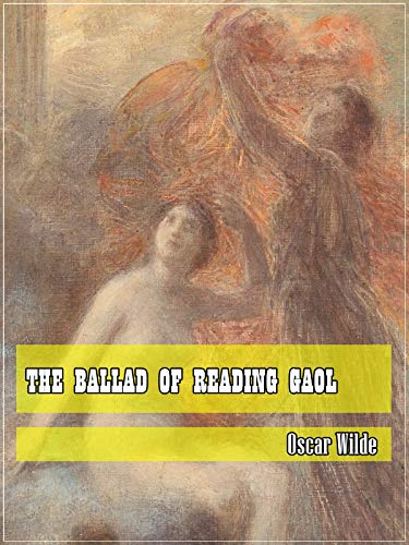 The Ballad of Reading Gaol (Classic Literary) (Original and Unabridged Content) (ANNOTATED)