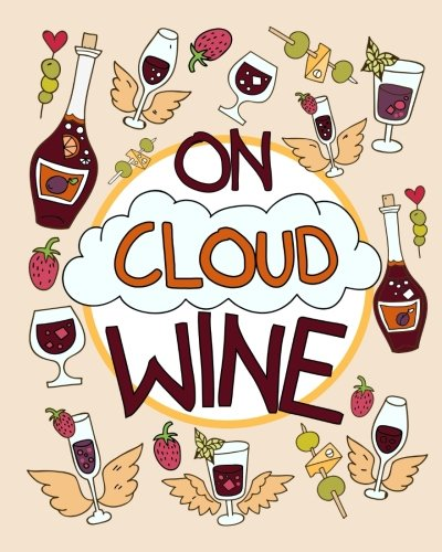 On Cloud Wine: A Funny and Unique Adult Coloring Book for Moms Who Love Wine; Remember, Sip Happens So Relax, Be Stress-Free and Enjoy; Relaxation Gifts for Women Who Have Everything by Your Quirky Aunt