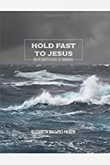 Hold Fast to Jesus: An in-depth study of Hebrews Paperback