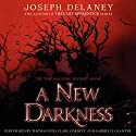 A New Darkness: Starblade Chronicles, Book 1 Audiobook by Joseph Delaney Narrated by Thomas Judd, Clare Corbett, Gabrielle Glaister