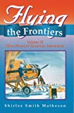 Flying the Frontiers, Shirlee Smith Matheson, 1550591312