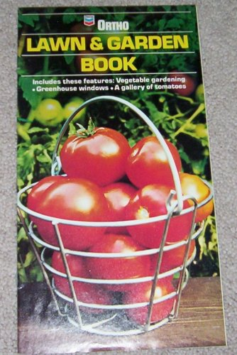 Ortho Lawn & Garden Book -- Includes Vegetable Gardening, Greenhouse Windows, A Gallery of Tomatoes