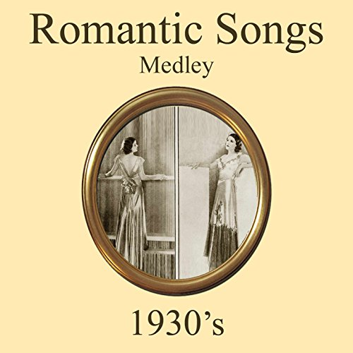 Romantic 1930's Songs Medley: Twenty Four Hours a Day / Dream a Little Dream of Me / The Best Things in Life Are Free / My First Love to Last / Call Me Darling / Here's Love in Your Eye