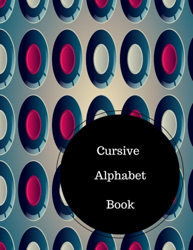 Cursive Alphabet Book: Learn To Write Cursive For Kids. Large 8.5 in by 11 in Notebook Journal . A B C in Uppercase &  Lower Case. Dotted, With Arrows And Plain