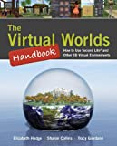 The Virtual Worlds Handbook: How to Use Second Life and Other 3D Virtual Environments, Elizabeth Hodge, Sharon Collins, Tracy Giordano, 0763777471