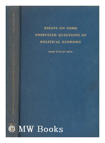 Essays on some unsettled questions of political economy / John Stuart Mill (Essays On Some Unsettled Questions Of Political Economy)