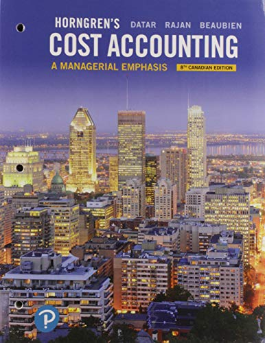 Horngren's Cost Accounting: A Managerial Emphasis, Eighth Canadian Edition, Loose Leaf Version (8th Edition)