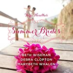 Summer Brides: A Year of Weddings Novella Collection | MaryBeth Whalen,Beth Wiseman,Debra Clopton