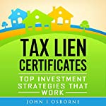 Tax Liens Certificates: Top Investment Strategies That Work | John I. Osborne