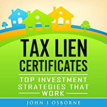 Tax Liens Certificates: Top Investment Strategies That Work Audiobook by John I. Osborne Narrated by Kelly Libatique