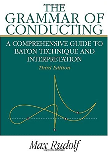 The Grammar of Conducting: Comprehensive Guide to Baton Technique and Interpretation by Max Rudolf (1995-07-25)