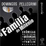 A família do milênio [The Family of the Millennium]: Crônicas que retratam as mudanças e o cotidiano da familia moderna | Domingos Pellegrini