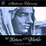 The Return of the Mother | Andrew Harvey