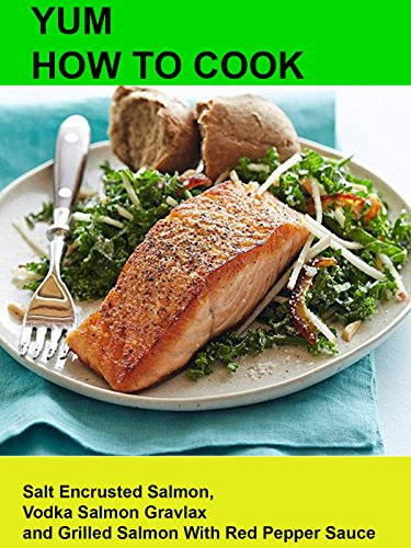 (Yum! How To Cook Salt Encrusted Salmon, Vodka Salmon Gravlax and Grilled Salmon With Red Pepper Sauce)