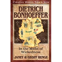 Dietrich Bonhoeffer: In the Midst of Wickedness (Christian Heroes: Then & Now)