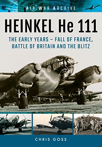 - HEINKEL He 111. The Early Years: Fall of France, Battle of Britain and the Blitz (Air War Archive)