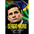 Sérgio Moro - A história do homem por trás da operação que mudou o Brasil