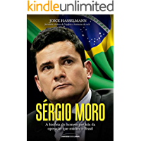 Sérgio Moro – A história do homem por trás da operação que mudou o Brasil