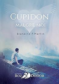 Cupidon malgré moi par Blandine P. Martin