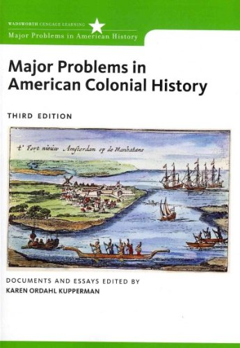 Read Online Major Problems in American Colonial History: Documents and EssaysMAJOR PROBLEMS IN AMERICAN COLONIAL HISTORY: DOCUMENTS AND ESSAYS by Kupperman, Karen Ordahl (Author) on Dec-15-2011 Paperback PDF