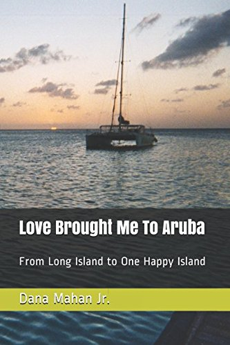 Love Brought Me To Aruba: From Long Island to One Happy Island