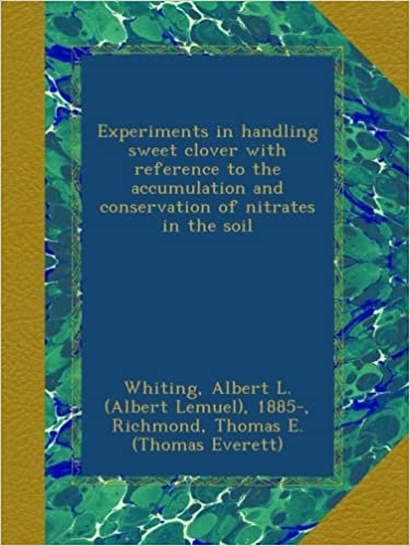 Book Experiments in handling sweet clover with reference to the accumulation and conservation of nitrates in the soil