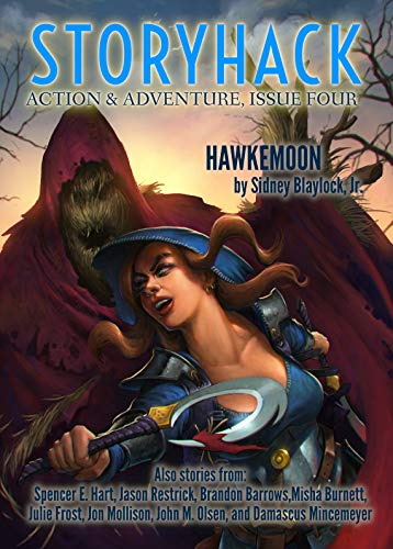 StoryHack Action & Adventure, Issue Four by [Beattie, Bryce, Blaylock, Sidney, Hart, Spencer, Restrick, Jason, Barrows, Brandon, Burnett, Misha, Frost, Julie, Mollison, Jon, Olsen, John, Mincemeyer, Damascus]