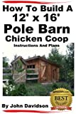 How To Build A 12' x 16' Pole Barn Chicken Coop Instructions and Plans
