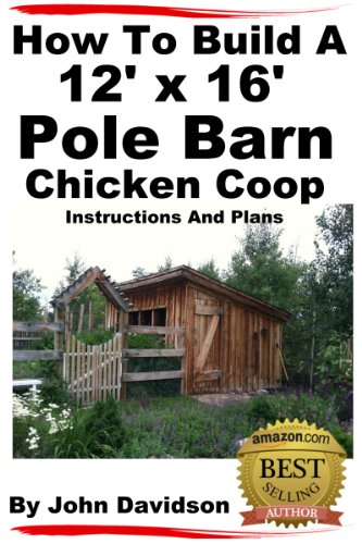 How To Build A 12' x 16' Pole Barn Chicken Coop Instructions and Plans - Pole Barn Building
