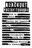 Blackout Poetry Journal: How to Write Poetry the Inspired Way & Colloborate with the Best Writers in History (Writing Poetry Journals) (Volume 1)