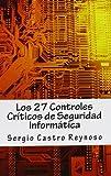 Los 27 Controles Criticos de Seguridad Informatica, Sergio Castro Reynoso, 1479122998