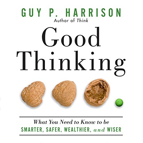 Good Thinking: What You Need to Know to Be Smarter, Safer, Wealthier, and Wiser Audiobook [Free Download by Trial] thumbnail