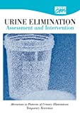 Urine Elimination : Assessment and Intervention: Alterations in Patterns of Urinary Elimination: Temporary Retention, University of Wisconsin, 049582352X