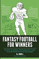 Fantasy Football for Winners: The Kick-Ass Guide to Dominating Your League From the World's Foremost Fantasologist by B. J. Rudell (2012-06-01)