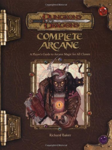 Complete Arcane: A Player's Guide to Arcane Magic for all Cl
