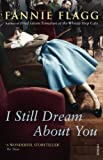 Front cover for the book I Still Dream About You by Fannie Flagg