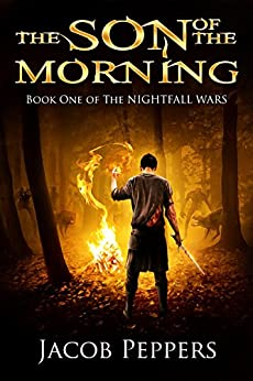The Son of the Morning: Book One of The Nightfall Wars by [Peppers, Jacob]